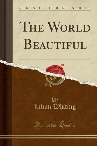 The World Beautiful (Classic Reprint) (Paperback)