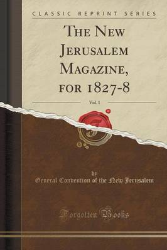 The New Jerusalem Magazine, for 1827-8, Vol. 1 (Classic Reprint) (Paperback)