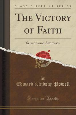 The Victory of Faith: Sermons and Addresses (Classic Reprint) (Paperback)