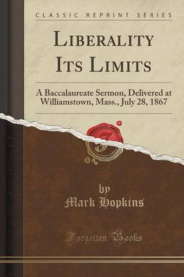 Liberality Its Limits: A Baccalaureate Sermon, Delivered at Williamstown, Mass., July 28, 1867 (Classic Reprint) (Paperback)