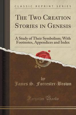 The Two Creation Stories in Genesis: A Study of Their Symbolism; With Footnotes, Appendices and Index (Classic Reprint) (Paperback)