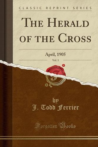 The Herald of the Cross, Vol. 1: April, 1905 (Classic Reprint) (Paperback)