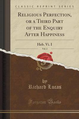 Religious Perfection, or a Third Part of the Enquiry After Happiness, Vol. 2: Heb. VI. I (Classic Reprint) (Paperback)
