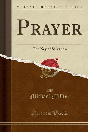 Prayer: The Key of Salvation (Classic Reprint) (Paperback)
