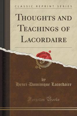 Thoughts and Teachings of Lacordaire (Classic Reprint) (Paperback)