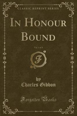 In Honour Bound, Vol. 1 of 3 (Classic Reprint) (Paperback)