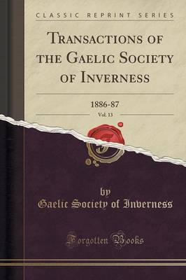 Transactions of the Gaelic Society of Inverness, Vol. 13: 1886-87 (Classic Reprint) (Paperback)