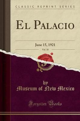 El Palacio, Vol. 10: June 15, 1921 (Classic Reprint) (Paperback)