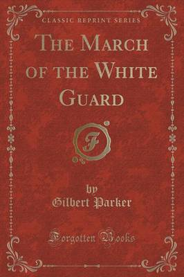 The March of the White Guard (Classic Reprint) (Paperback)