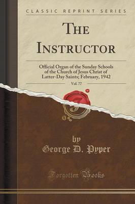 The Instructor, Vol. 77: Official Organ of the Sunday Schools of the Church of Jesus Christ of Latter-Day Saints; February, 1942 (Classic Reprint) (Paperback)