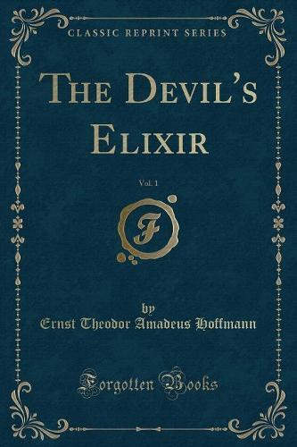 The Devil's Elixir, Vol. 1 (Classic Reprint) (Paperback)