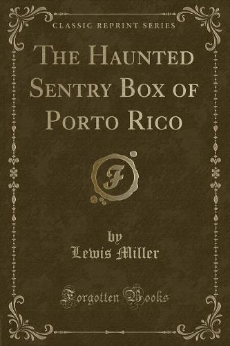 The Haunted Sentry Box of Porto Rico (Classic Reprint) (Paperback)