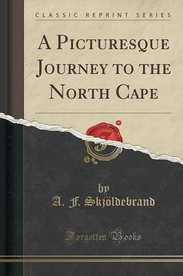 A Picturesque Journey to the North Cape (Classic Reprint) (Paperback)