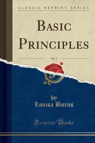 Basic Principles, Vol. 1 (Classic Reprint) (Paperback)