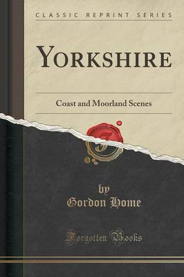 Yorkshire: Coast and Moorland Scenes (Classic Reprint) (Paperback)
