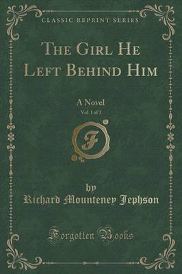 The Girl He Left Behind Him, Vol. 1 of 3: A Novel (Classic Reprint) (Paperback)