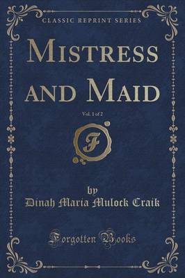 Mistress and Maid, Vol. 1 of 2 (Classic Reprint) (Paperback)