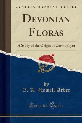 Devonian Floras: A Study of the Origin of Cormophyta (Classic Reprint) (Paperback)