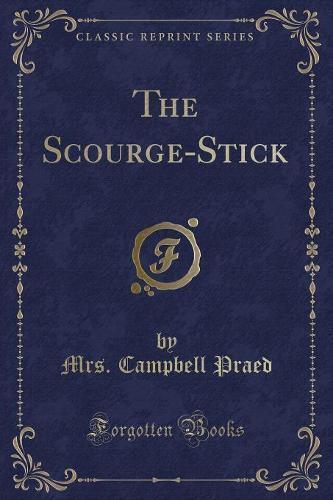 The Scourge-Stick (Classic Reprint) (Paperback)