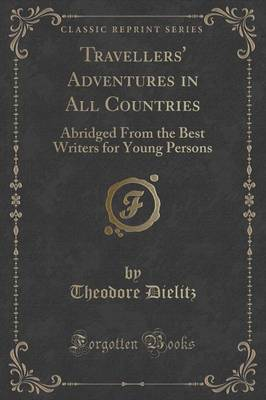 Travellers' Adventures in All Countries: Abridged from the Best Writers for Young Persons (Classic Reprint) (Paperback)