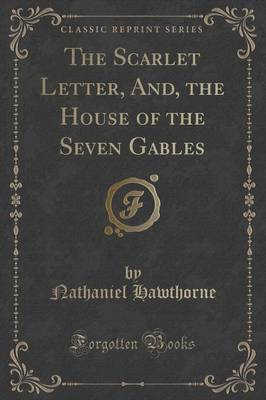 The Scarlet Letter, And, the House of the Seven Gables (Classic Reprint) (Paperback)