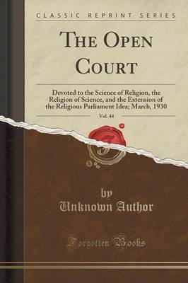 The Open Court, Vol. 44: Devoted to the Science of Religion, the Religion of Science, and the Extension of the Religious Parliament Idea; March, 1930 (Classic Reprint) (Paperback)