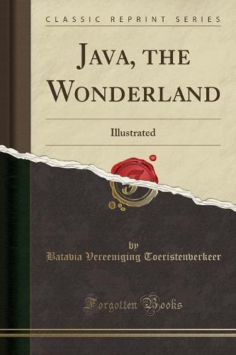 Java, the Wonderland: Illustrated (Classic Reprint) (Paperback)