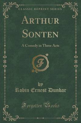 Arthur Sonten: A Comedy in Three Acts (Classic Reprint) (Paperback)