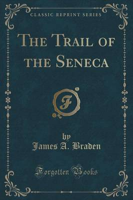 The Trail of the Seneca (Classic Reprint) (Paperback)