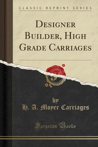 Designer Builder, High Grade Carriages (Classic Reprint) (Paperback)
