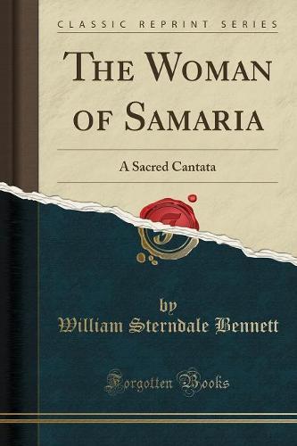 The Woman of Samaria: A Sacred Cantata (Classic Reprint) (Paperback)