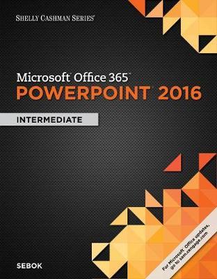 Shelly Cashman Series Microsoft Office 365 & PowerPoint 2016: Intermediate, Loose-Leaf Version