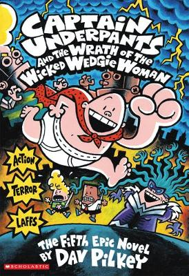 Captain Underpants and the Wrath of the Wicked Wedgie Woman COLOUR - Captain Underpants 5 (Hardback)