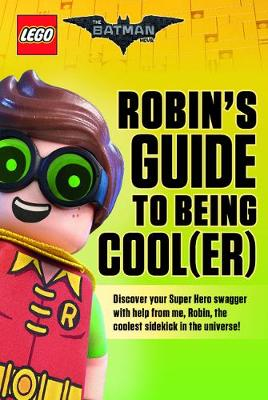 Robin's Guide to Being Cool(er) - LEGO Batman Movie (Paperback)