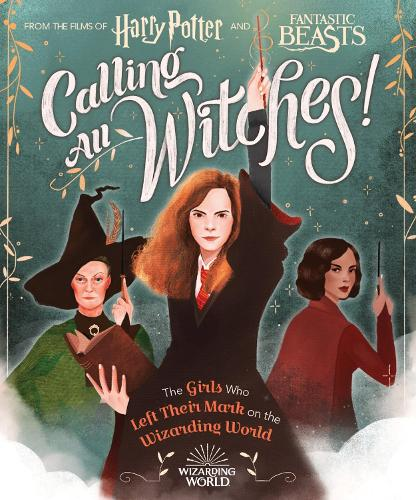 Calling All Witches! The Girls Who Left Their Mark on the Wizarding World - Harry Potter and Fantastic Beasts (Hardback)