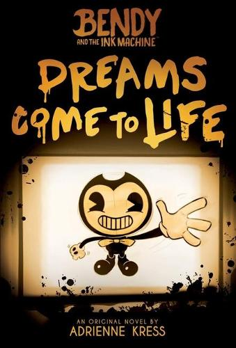 Dreams Come to Life - Bendy and the Ink Machine (Paperback)