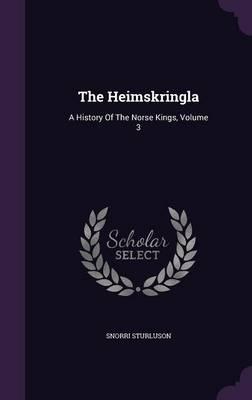 The Heimskringla: A History of the Norse Kings, Volume 3 (Hardback)