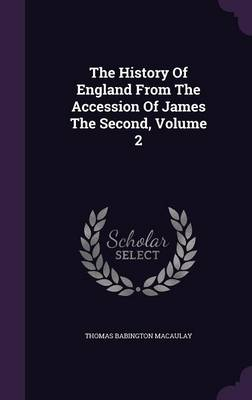 The History of England from the Accession of James the Second, Volume 2 (Hardback)