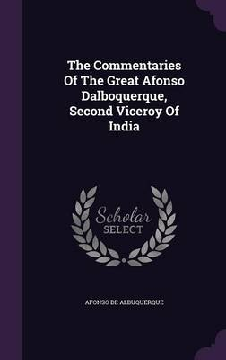 The Commentaries of the Great Afonso Dalboquerque, Second Viceroy of India (Hardback)