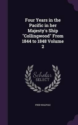 Four Years in the Pacific in Her Majesty's Ship Collingwood from 1844 to 1848 Volume 2 (Hardback)