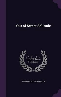 Out of Sweet Solitude (Hardback)