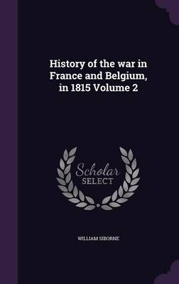 History of the War in France and Belgium, in 1815 Volume 2 (Hardback)