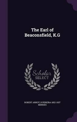 The Earl of Beaconsfield, K.G (Hardback)