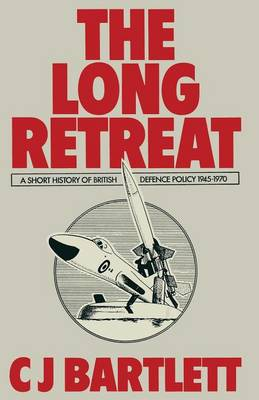 The Long Retreat: A Short History of British Defence Policy, 1945-70 (Paperback)