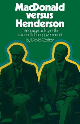 MacDonald versus Henderson: The Foreign Policy of the Second Labour Government (Paperback)