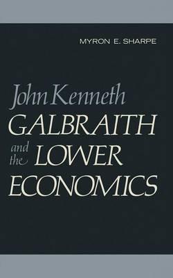 John Kenneth Galbraith and the Lower Economics 1973 (Paperback)