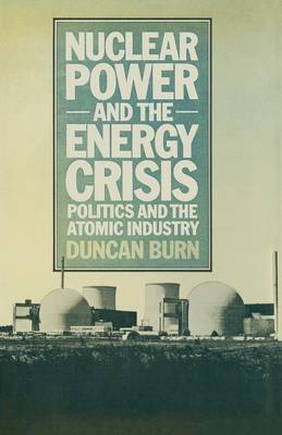 Nuclear Power and the Energy Crisis: Politics and the Atomic Industry (Paperback)