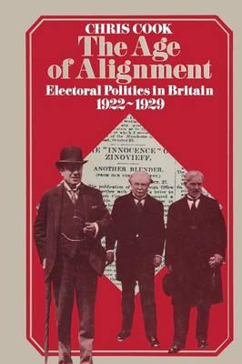 The Age of Alignment: Electoral Politics in Britain 1922-1929 (Paperback)