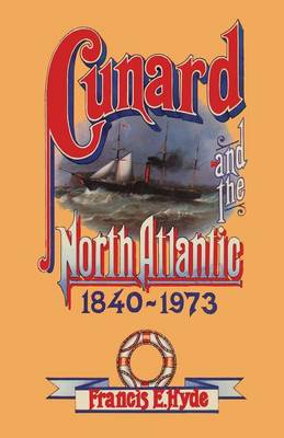 Cunard and the North Atlantic 1840-1973: A History of Shipping and Financial Management (Paperback)