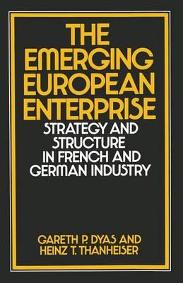 The Emerging European Enterprise: Strategy and Structure in French and German Industry (Paperback)